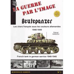 Beutepanzer - Les Chars Français sous les Couleurs Allemandes 1940-1945
