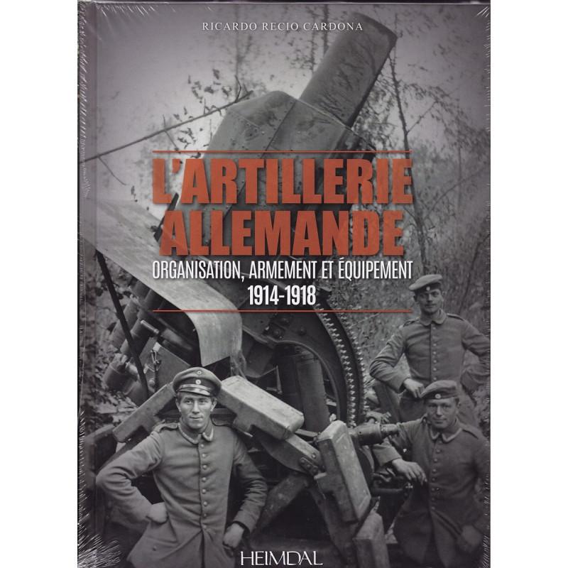L'Artillerie Allemande – Organisation, Armement et équipements 1914-1918