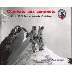 Combats aux sommets - 1939-1945 dans le massif du Mont-Blanc