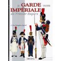 La Garde Impériale du Premier Empire :  Les Troupes à Pied  - Tome 1