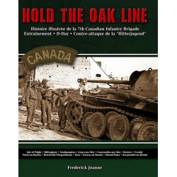 """HOLD THE OAK LINE""  La 7th Canadian Infantry Brigade face à la Hitlerjugend"