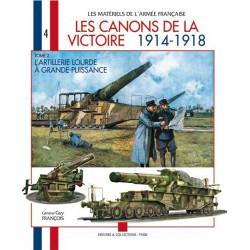 LES CANONS DE LA VICTOIRE 1914 - 1918. TOME 2