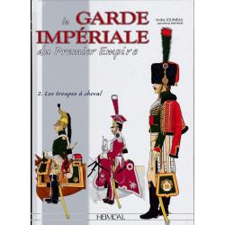 La Garde Impériale du Premier Empire :  Les Troupes à Cheval  - Tome 2