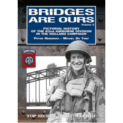 Bridges are Ours - Pictorial history of the 82nd Airborne Division in the Holland Campaign