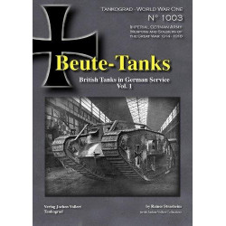 BEUTE-TANKS: BRITISH TANKS IN GERMAN SERVICE VOL.1 (TANKOGRAD: WORLD WAR ONE)