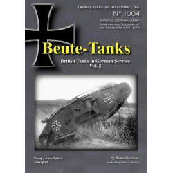 BEUTE-TANKS: BRITISH TANKS IN GERMAN SERVICE VOL.2 (TANKOGRAD: WORLD WAR ONE)