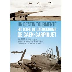 Un destin tourmenté, histoire de l'aérodrome de Caen-Carpiquet : De 1937 à nos jours