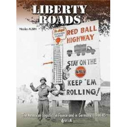 LIBERTY ROADS : THE AMERICAN LOGISTICS IN FRANCE AND IN GERMANY, 1944-1945