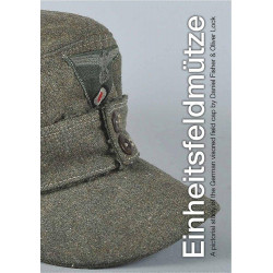 EINEITSFELDMÜTZE : A PICTORIAL STUDY OF THE GERMAN VISORED FIELD CAP