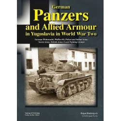 GERMAN PANZERS AND ALLIED ARMOUR IN YUGOSLAVIA IN WOLRD WAR TWO