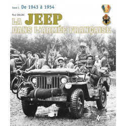 LA JEEP DANS L'ARMEE FRANÇAISE TOME 1. DE 1943 - 1954
