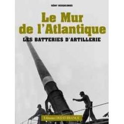 LE MUR DE L'ATLANTIQUE : LES BATTERIES D'ARTILLERIE
