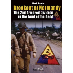 BREAKOUT AT NORMANDY: THE 2ND ARMORED DIVISION IN THE LAND OF THE DEAD