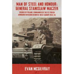 Man of Steel and Honour: General Stanislaw Maczek