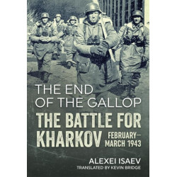 The End of the Gallop - The Battle for Kharkov February-March 1943