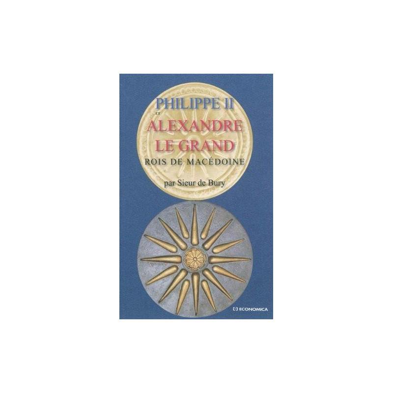 PHILIPPE ET ALEXANDRE LE GRAND - ROIS DE MACEDOINE