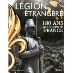 LA LEGION ETRANGERE, 180 ANS AU SERVICE DE LA FRANCE