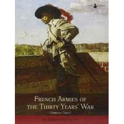 FRENCH ARMIES OF THE THIRTY YEARS WAR (SOLDIERS OF THE PAST)