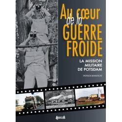 AU COEUR DE LA GUERRE FROIDE : LA MISSION MILITAIRE DE POTSDAM 1947-1989