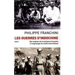 LES GUERRES D'INDOCHINE T.1 - DES ORIGINES DE LA PRESENCE FRANÇAISE À L'ENGRENAGE DU CONFLIT INTERNATIONAL