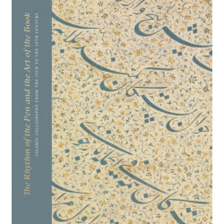 The Rhythm of the Pen and the Art of the Book: Islamic Calligraphy from the 13th to the 19th Century