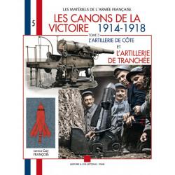 LES CANONS DE LA VICTOIRE 1914 - 1918: TOME 3 L'ARTILLERIE DE COTE ET L'ARTILLERIE DE TRANCHEE