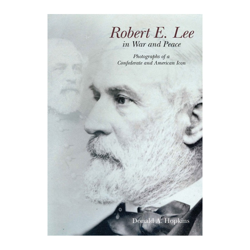 Robert E. Lee in War and Peace