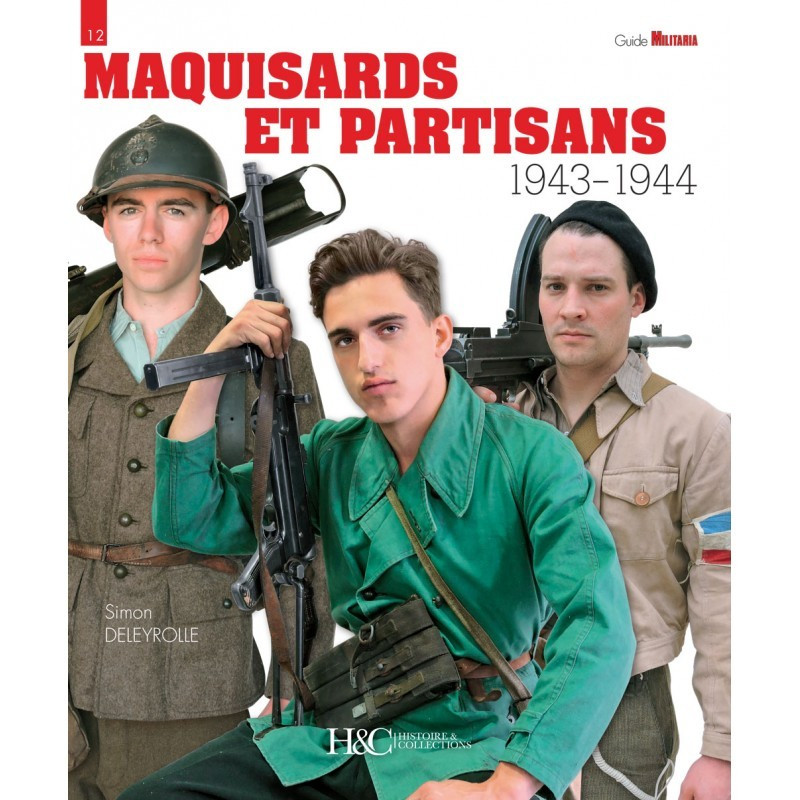 MAQUISARDS ET PARTISANS 1943-1944 GUIDE MILITARIA N°12