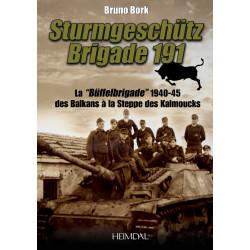 STURMGESCHUTZ BRIGADE 191 - La Buffelbrigade de 1940-1945 des Balkans à la steppe des Kalmouks