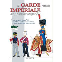 La Garde Impériale du Premier Empire: Les Troupes à Cheval (2) Des tartares aux personnels d'état-major – Tome 3