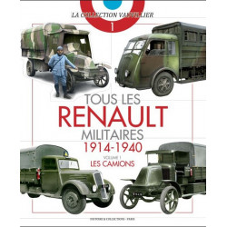 TOUS LES RENAULT MILITAIRES 1914-1940. VOLUME 1 : LES CAMIONS