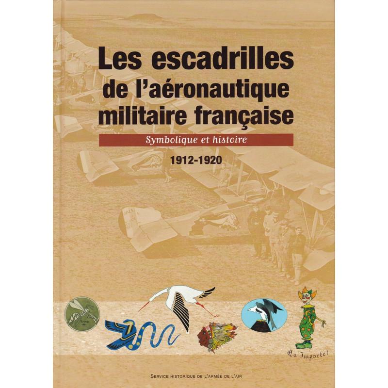 Les Escadrilles de l'aéronautique militaire française - Symbolique et histoire - 1912-1920