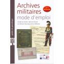 ARCHIVES MILITAIRES : MODE D'EMPLOI - GUIDE DU LECTEUR DANS LES FONDS DU SERVICE HISTORIQUE DE LA DEFENSE - 2e Edition