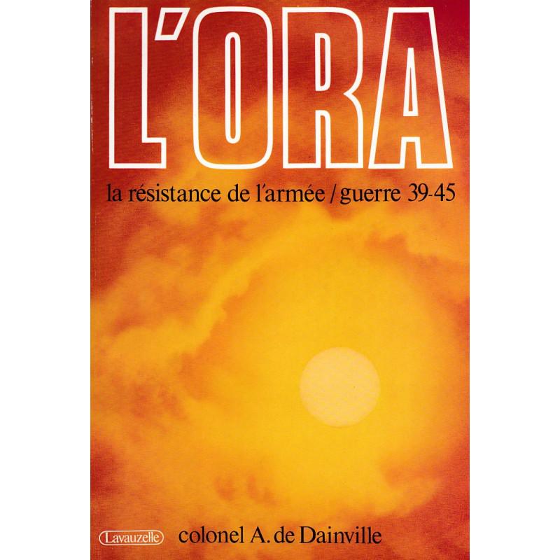 L'ORA ORGANISATION RESISTANCE de L'ARMEE: la résistance de l'armée pendant la guerre 1939-1945