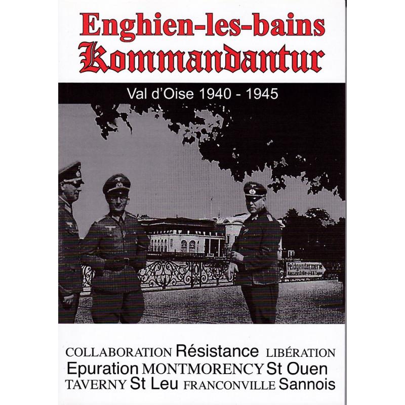 Enghien Kommandantur. Histoire d'Enghien les Bains et alentours sous l'Occupation (1940-1945)