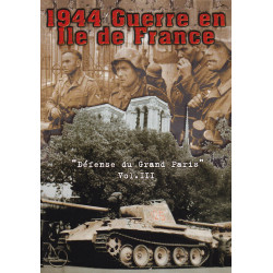 1944 Guerre en Ile de France. Volume 3, La défense du Grand Paris