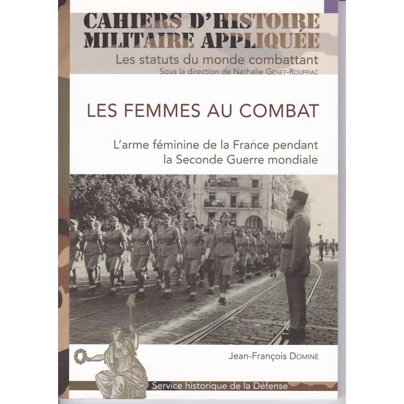 Les Femmes au combat. L'arme féminine de la France pendant la Seconde Guerre mondiale