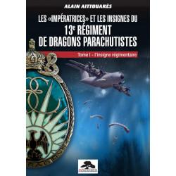 LES «IMPERATRICES» ET LES INSIGNES DU 13e RÉGIMENT DE DRAGONS PARACHUTISTES
