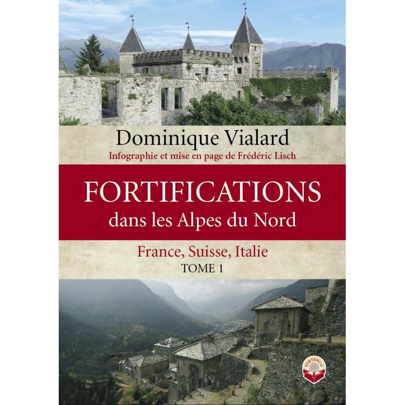 Fortifications dans les Alpes du Nord - France, Suisse, Italie. Tome 1