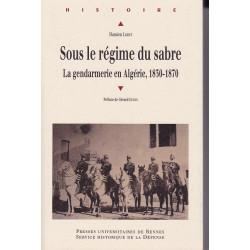 Sous le régime du sabre. La gendarmerie en Algérie, 1830-1870