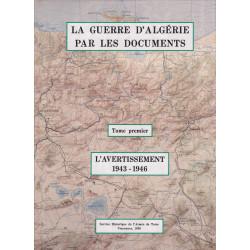 La Guerre d'Algérie par les documents  - Tome 1, L'avertissement (1943-1946)
