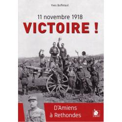 11 Novembre 1918 - VICTOIRE ! - D'Amiens à Rethondes