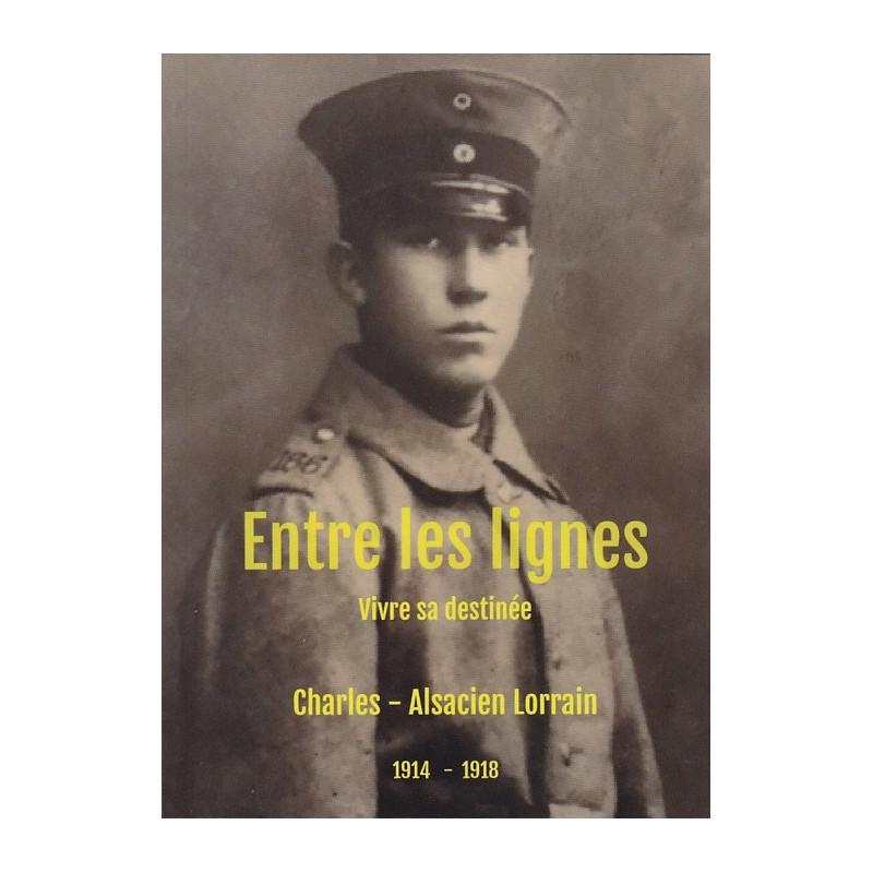 ENTRE LES LIGNES - Vivre sa destinée - Malgré lui 1914-1918
