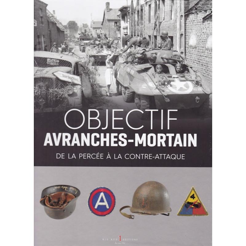 OBJECTIF AVRANCHES-MORTAIN - De la percée à la contre-attaque