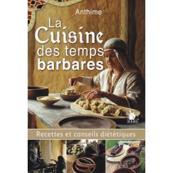 LA CUISINE DES TEMPS BARBARES - recettes et conseils diététiques d'Anthime