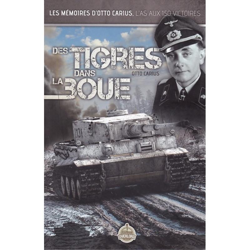 DES TIGRES DANS LA BOUE - MEMOIRES D'OTTO CARIUS L'AS AUX 150 VICTOIRES