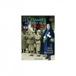 FEMMES AU SERVICE DE LA FRANCE  VOLUME 1: LA CROIX-ROUGE FRANCAISE 1914-1940
