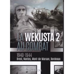 WEKUSTA 2 AU COMBAT 1940-1944 : Brest, Nantes, Mont-de-Marsan, Bordeaux