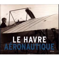 Le Havre Aéronautique - Des Pionniers à Safran