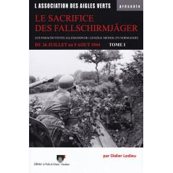 LE SACRIFICE DES FALLSCHIRMJÄGER. TOME 1. DU 26 JUILLET AU 5 AOÛT 1944